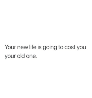 Old One: Your new life is going to cost you  your old one.