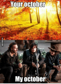 9gag, Crazy, and Dank: Your October  My october I can't wait to finally find out who Negan chose, it's driving me crazy! http://9gag.com/gag/aQx0gEe?ref=fbp