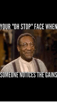 """Oh, stop it you...: YOUR """"OH STOP"""" FACE WHEN  SOMEONE NOTICE STHE GAINS Oh, stop it you..."""