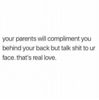 Love, Parents, and Shit: your parents will compliment you  behind your back but talk shit to ur  face. that's real love. Do y'all agree? 👇❤️🤔 https://t.co/xw88Przc24