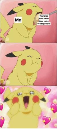 Love, I Love You, and Http: Your pics  Your smile  Your voice  You in general  Me  NEW I love you guys. You are whats right with this world via /r/wholesomememes http://bit.ly/2Gtc8GJ