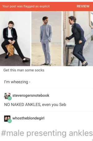 Tumblr, Naked, and Com: Your post was flagged as explicit  REVIEW  Get this man some socks  I'm wheezing  steverogersnotebook  NO NAKED ANKLES, even you Seb  whostheblondegirl  #male presenting ankles No ankle flashing on tumblr dot com!
