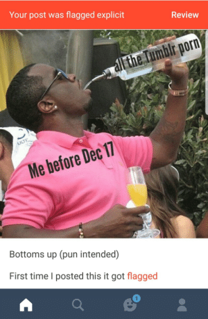 Porn, Time, and Got: Your post was flagged explicit  Review  alr porn  c11  Me before Dec  Bottoms up (pun intended)  First time I posted this it got flagged The filters are working just fine