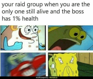 Alive, Krabby Patty, and Only One: your raid group when you are the  only one still alive and the boss  has 190 health  theofficialdjxfinity I Memedroid Raiding the Krabby Patty