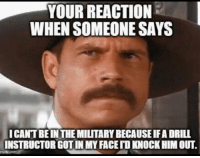 Ass, Bad, and Douchebag: YOUR REACTION  WHEN SOMEONE SAYS  ICANT BE IN THE MILITARY BECAUSE IFA DRILL  INSTRUCTOR GOT IN MY FACE「D KNOCK HIM OUT. Last night I was at a local watering hole and some twatflewafle was running his mouth about him being too much of a bad ass to serve cause he wouldn't let a DI get in his face, just when I had just about enough of his loud shit things got really interesting when lord and behold someone spoke out from the crowd and it was a salty US Marine DI Veteran Gulf War era.... you all should had seeing how small this douchebag became, in fact so damn small I honestly believe he disintegrated into the air and disappear. If I could get a dollar for each time I heard of this I would had already ended world hunger. Look, the Military isn't for everyone, some folks really wanted to and didn't pursue it or didn't get an opportunity for a million reasons but don't come at us with some sorry ass bullshit you were too much for boot camp because you and me know you are full of elephant shit wrapped up in a box of tampons. Tag friends & Follow 🔊 👉🏽 @unclesamsmisguidedchildren - tactical military weapons guns getafterit militarymuscle 2ndamendment secondammendment 2A SemperFi airforce USMC navy army guncontrol veteranlife coastguard airforce concealedcarry opencarry gunsofinstagram militarylife igmilitia ar15 iggunslingers pewpew ccw Pewpewpew shallnotbeinfringed MolonLabe UncleSamsMisguidedChildren