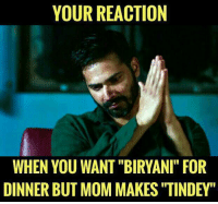 """Memes, Mom, and 🤖: YOUR REACTION  WHEN YOU WANT """"BIRYANI"""" FOR  DINNER BUT MOM MAKES """"TINDEY Your Reaction! rvcjinsta"""