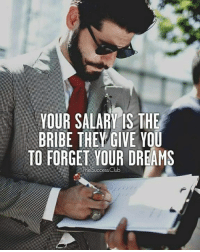 bribe: YOUR SALARY IS THE  BRIBE THEYMGIVE TO FORGET YOUR DREAMS  uccess  Club