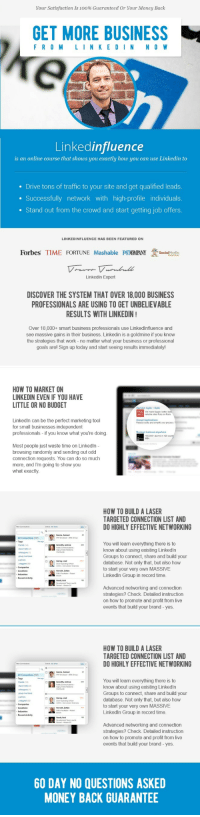 "Anaconda, Goals, and LinkedIn: Your Satisfaction is 100% Guaranteed Or Your Money Back  GET MORE BUSINESS  F RO M L I N K E DI N N O W  Linkedinfluence  is an online course that shows you exactly how you can use Linkedin to  Drive tons of traffic to your site and get qualified leads.  Successfully network with high-profile individuals  . Stand out from the crowd and start getting job offers  LINKEDINFLUENCE HAS BEEN FEATURED ON  Forbes TIME FORTUNE Mashable PSIGMPANY  Soimedia  Examiner  Linkedin Expert  DISCOVER THE SYSTEM THAT OVER 18,000 BUSINESS  PROFESSIONALS ARE USING TO GET UNBELIEVABLE  RESULTS WITH LINKEDIN  Over 18,000+ smart business professionals use Linkedlnfluence and  see massive gains in their business. Linkedin is a goldmine if you know  the strategies that work - no matter what your business or professional  goals arel Sign up today and start seeing results immediately!   HOW TO MARKET ON  LINKEDIN EVEN IF YOU HAVE  LITTLE OR NO BUDGET  Red Ant: Agile  RED  ANT  Rails  we make bigger, beter  reliable st03 Ruby on Rails  Linkedln can be the perfect marketing tool  for small businesses independent  professionals - if you know what you're doing  Accept Applications  Reduce costs and simplify your process  Manage business anywhere  160,000-alumni in 120  MBA  Most people just waste time on Linkedln  browsing randomly and sending out odd  connection requests. You can do so much  more, and I'm going to show you  what exactly  HOW TO BUILD A LASER  TARGETED CONNECTION LIST AND  DO HIGHLY EFFECTIVE NETWORKING  FRer Connections  Select At Non  Garcia, Sameel  All Connections (102)  Tags  Manage  You will learn everything there is to  know about using existing Linkedln  Groups to connect, share and build your  database. Not only that, but also how  to start your very own MASSIVE  Linkedln Group in record time  Gereofty, Andrea  nds 14)  dassmates (2)  roup mamer  parnners  unggea(83  Harvey, Joe  Chef Operalting Omper  COO) Coversion Scences  Honan, Zoltan  Recent Activity  Hundt, Aro  Development Team Ledd&  Advanced networking and connection  strategies? Check. Detailed instruction  on how to promote and profit from live  events that build your brand yes   HOW TO BUILD A LASER  TARGETED CONNECTION LIST AND  DO HIGHLY EFFECTIVE NETWORKING  FRer Connections  Stlect At Non  Garcia, Sameel  All Connections (102)  Tags  You will learn everything there is to  know about using existing Linkedln  Groups to connect, share and build your  database. Not only that, but also how  to start your very own MASSIVE  Linkedln Group in record time  Gereofty, Andrea  nd 14)  dassmales (2)  oques  group mamer  panners  untagged (83  Oy Public Relations  Harvey, Joe  hef OperangOfice  (COO) . Converson Scences  Horvam, Zoltan  Recent Activity  Hundt, Aro  evelopment Team Lead&  Advanced networking and connection  strategies? Check. Detailed instruction  on how to promote and profit from live  events that build your brand - yes  60 DAY NO QUESTIONS ASKED  MONEY BACK GUARANTEE <p><a href=""http://lol-coaster.tumblr.com/post/154486205482/discover-the-system-that-over-18000-business"" class=""tumblr_blog"">lol-coaster</a>:</p><blockquote> <p>  Discover The System That Over 18,000 Business Professionals Are Using to Get Unbelievable Results with LinkedIn!  <br/></p> <p><a href=""http://bit.ly/2gXEzwI"">http://bit.ly/2gXEzwI</a><br/></p> </blockquote>"