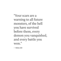 "Future, Hell, and Nikita: ""Your scars are a  warning to all future  monsters, of the hell  you nave survived  before them, every  demon you vanquished,  and every battle you  25  won  -Nikita Gill"