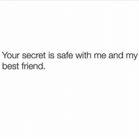Best Friend, Memes, and Best Friends: Your secret is safe with me and my  best friend. You can trust me/us. #StoryOfMyLife   (via instagram.com/crazy_bitches_unite)