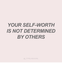 Instagram, Target, and Quotes: YOUR SELF-WORTH  IS NOT DETERMINED  BY OTHERS  TYPELIKEAGIRL Follow @_typelikeagirl for more quotes!