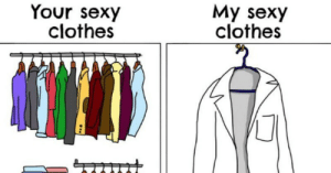 memehumor:  For Scientists, These Webcomics Are Painfully Accurate: Your sexy  clothes  My sexy  clothes memehumor:  For Scientists, These Webcomics Are Painfully Accurate
