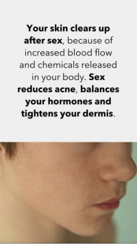 Bloods, Sex, and Been: Your skin clears up  after sex, because of  increased blood flow  and chemicals released  in your body. Sex  reduces acne, balances  your hormones and  tightens your dermis So this why I been breaking out https://t.co/iGEJpqus8T