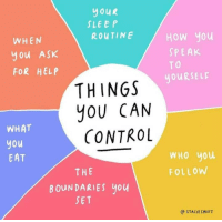Control, Help, and Sleep: youR  SLEEP  ROUTINEHOw you  WHEN  you ASK  FOR HELP  SPEAK  TO  yOuRSELF  THINGS  yOU CAN  CONTROL  WHAT  you  EAT  WHO you  FOLLOW  THE  BOUNDARIES you  SET  @ STACIESWIFT