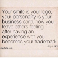 you: Your smile is your logo,  our personality is your  usiness card, how you  leave others feeling  after having an  experience with you  becomes your trademark.  Jay Danz  meetille.com you