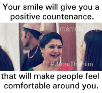 True 😎: Your Smile will give you a  positive countenance.  mem  that will make people feel  comfortable around you. True 😎