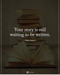 Your story is still waiting to be written. - William Chapman powerofpositivity: Your story is still  waiting to be written.  William Chapman Your story is still waiting to be written. - William Chapman powerofpositivity