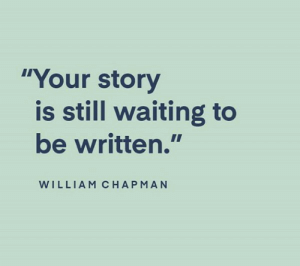 "chapman: ""Your story  is still waiting to  be written.""  WILLIAM CHAPMAN"
