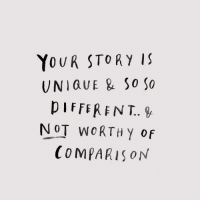 Story, Different, and Unique: YoUR STORY IS  UNIQUE & So So  DIFFERENT.  NOT WORTH Y of  COMPARIS oN