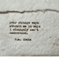 Drake, Rem, and  Understand: your strange ways  attract me in ways  i strangely can't  understand.  rem. drake