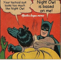 Batman, Too Much, and Justice League: Your tactical suit  looks too much  like Night Owl  is based  on me! I just want white eyes on Batman -Nightwing