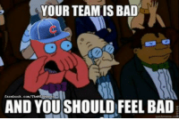 The Cubs are getting spanked today (Billy Dunne): YOUR TEAMIS BAD  facebook.com/TheMLBMemes  AND YOU SHOULD FEEL BAD The Cubs are getting spanked today (Billy Dunne)