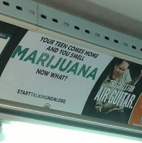 Memes, Smell, and Home: YOUR TEEN COMES HOME  AND YOU SMELL  MARIJUANA  NOW WHAT?  STARTTALKINGNOW ORG @fuckadvertisements YESS