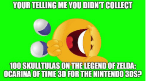 noob boomer!: YOUR TELLING ME YOU DIDN'T COLLECT  100 SKULLTULAS ON THE LEGEND OF ZELDA:  OCARINA OF TIME 3D FOR THE NINTENDO 3DS? noob boomer!