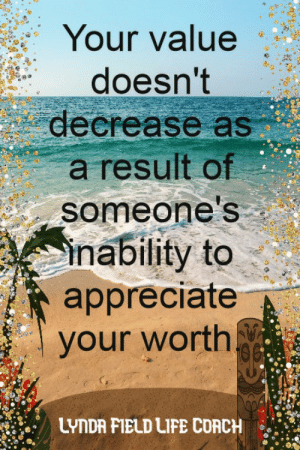 Life, Memes, and Appreciate: Your value  doesn't  decrease as  a result of  someone's  inability to  appreciate  your worth  LYNDA FIELD LIFE CORCH Lynda Field Life Coach