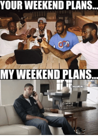 Well time to binge watch Netflix...: YOUR WEEKEND PLANS...  MY WEEKEND PLANS  NBAMEMES Well time to binge watch Netflix...