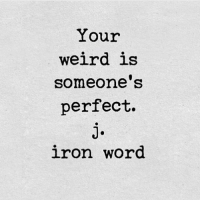 Stay weird my babes and dudes 🙃 ( @j.ironword ): Your  weird is  Someone S  perfect.  iron word Stay weird my babes and dudes 🙃 ( @j.ironword )