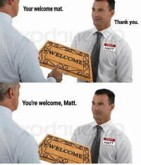 Memes, 🤖, and Fun: Your welcome mat.  LOOME  You're welcome, Matt.  Thank you.  MATT  HELLO  MATT one meme i'll never get are the disabled-autistic ones they are straight up not funny and there is no humour in making fun of disabled or autistic people i am sorry