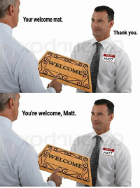 Hello, Thank You, and You: Your welcome mat.  OME  You're welcome, Matt  Thank you.  HELLO  MATT  MATT