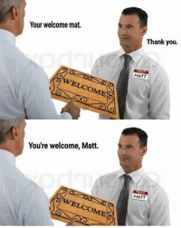 Lmao, Memes, and Thank You: Your welcome mat.  Thank you.  MATT  LCOME  You're welcome, Matt.  MATT  LCOME i barely post now lmao . ima go hop on bl2