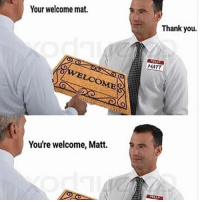 Thank You, Fandom, and You: Your welcome mat.  Thank you.  MATT  LCOMES  You're welcome, Matt. -Krispy