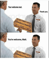 Memes, Thank You, and 🤖: Your welcome mat.  Thank you.  MATT  You're welcome, Matt.  MATT 8Memes