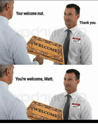 badsciencejokes: Your welcome mat.  WELCOME  You're welcome, Matt.  Thank you.  MATT  MATT badsciencejokes