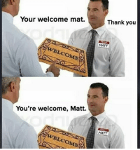 You're vs your. You're welcome pun badpun funny punnstagram grammarpolice: Your welcome mat.  You're welcome, Matt.  Thank you  MATT  MATT You're vs your. You're welcome pun badpun funny punnstagram grammarpolice