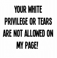 If you gonna come on my page, come correct. Leave your whining and feelings at home. whiteprivilege whitetears whitefeelings: YOUR WHITE  PRIVILEGE OR TEARS  ARE NOT ALLOWED ON  NY PAGE If you gonna come on my page, come correct. Leave your whining and feelings at home. whiteprivilege whitetears whitefeelings