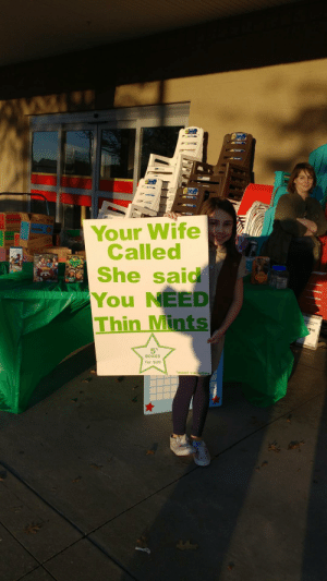 Outside lowes and this pretty much was the only reason I bought some.: Your Wife  Called  She said  You NEED  Thin Mints  98  5  BOXES  for $20  most varieties Outside lowes and this pretty much was the only reason I bought some.