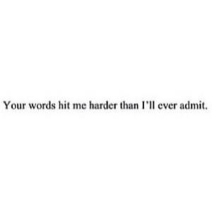 Http, Net, and Words: Your words hit me harder than I'l ever admit. http://iglovequotes.net/