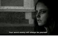 Will, Enemy, and Worst: Your worst enemy will always be yourself