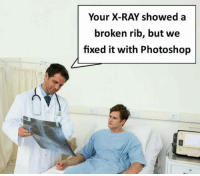 9gag, Dank, and Doctor: Your X-RAY showed a  broken rib, but we  fixed it with Photoshop You serious? Doctor?  https://9gag.com/gag/aW1ZgX3/sc/funny?ref=fbsc