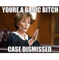 Judge Judy laying down the law! @itstrinitybitch56: YOURE A BASIC BITCH  CASE DISMISSED Judge Judy laying down the law! @itstrinitybitch56