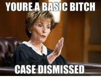 basic: YOURE A BASIC BITCH  CASE DISMISSED  quickmeme corn