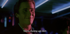 Bitch, Fucking, and Ugly: You're a fucking ugly bitch