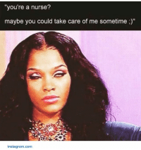 """Meme, Memes, and Buzzfeed: """"you're a nurse?  maybe you could take care of me sometime  insta gram com Come back when you've found a better line. 👌🏽 snarkynurses {found via @buzzfeed, if this is your meme, DM us so we can give proper credit! ❤️}"""