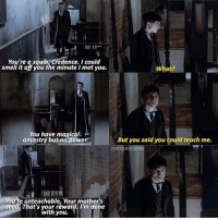 ➙ [ FantasticBeasts – 2016] — Q: Graves or Credence?: You're a squib Credence. I could  smell it off you the minute I met you.  You have magical-  ancestry but no powe  ou're unteachable, Your mother's  dead That's your reward. I'm done  with you.  What?  But you said you could teach me.  RSCEN ➙ [ FantasticBeasts – 2016] — Q: Graves or Credence?