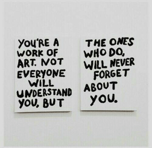 Will Understand: YOU'RE A THE ONES  WORK OF WHO DO,  ART NOT  EVERYONE FORGET  WILL NEVER  WILL  UNDERSTAND ABOUT  You BUT yoU.