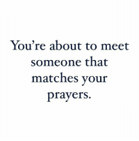 Memes, 🤖, and Amen: You're about to meet  someone that  matches your  prayers. Say AMEN if you receive this!
